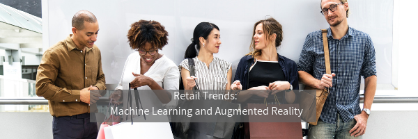 Retail Trends- Machine Learning and Augmented Reality